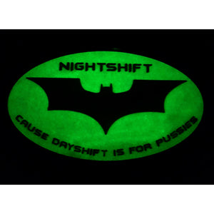 "Nightshift ""Cause Dayshift is for Pussies"""