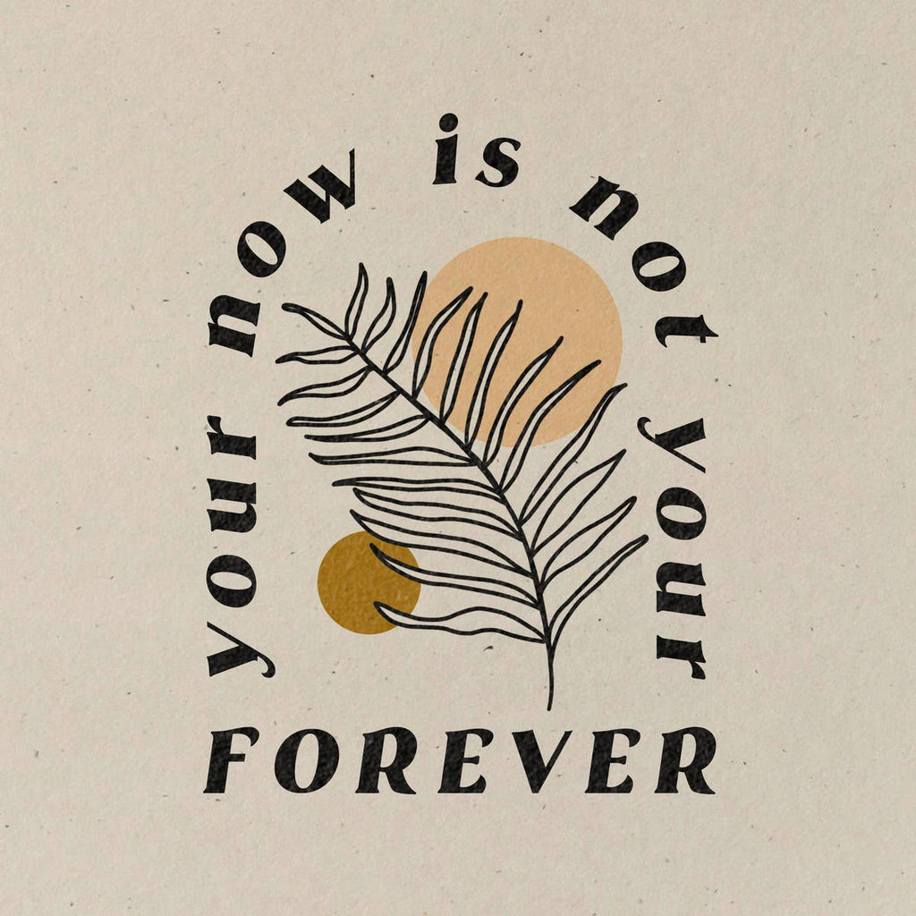 your now is not your forever