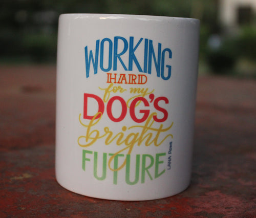 Working hard for my dog's bright future - Tea/Coffee Mug