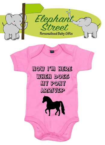 Now I'm Here When Does MY Pony Arrive... Baby Vest
