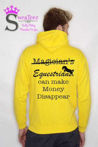 Equestrians can make money disappear.... Slogan Hoodie