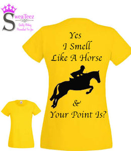 Yes I Smell like a horse  ... Lady Fit - Round Neck T shirt