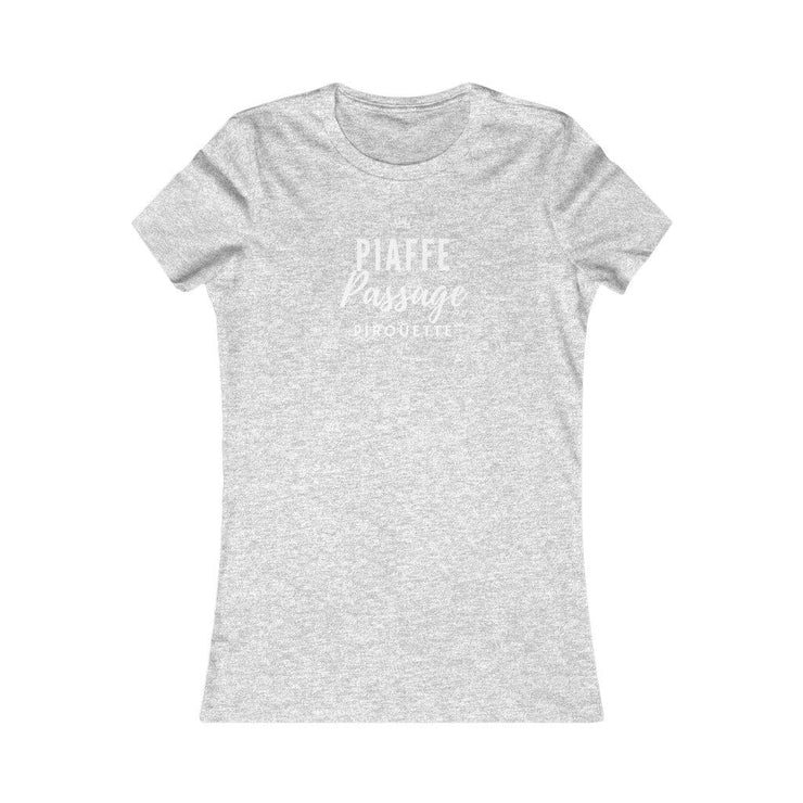 Printify T-Shirt Athletic Heather / S Piaffe, Passage, Pirouette Ladies Favorite Tee