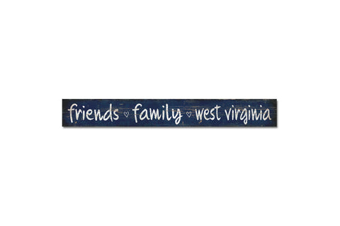 Legacy Sign - Friends, Family, West Virginia