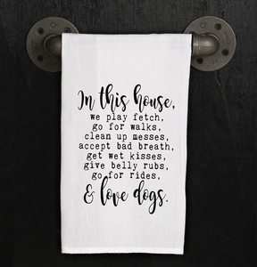 Flour Sack Dish Towel - In this house...Love Dogs