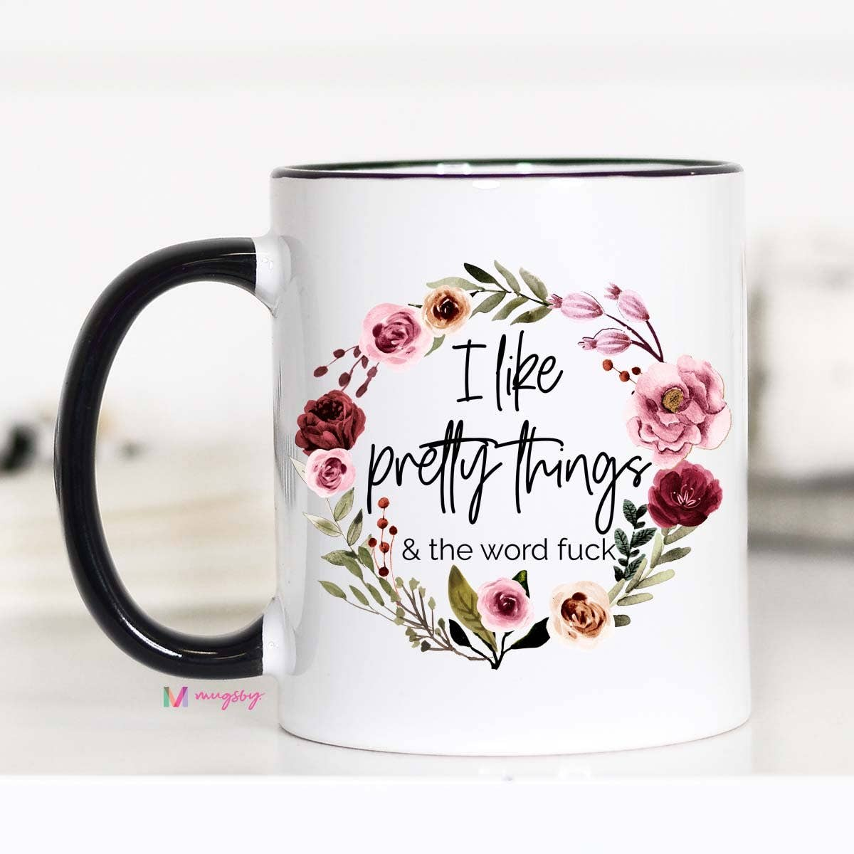 """I Like Pretty Things And The Word Fuck"" Coffee Mug"