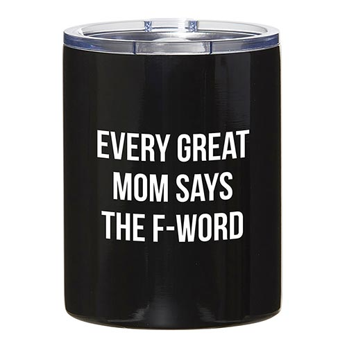 """Every Great Mom Says the F Word"" Travel Tumbler"