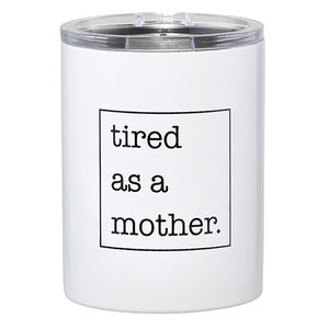 """TIred As A Mother"" Travel Tumbler"