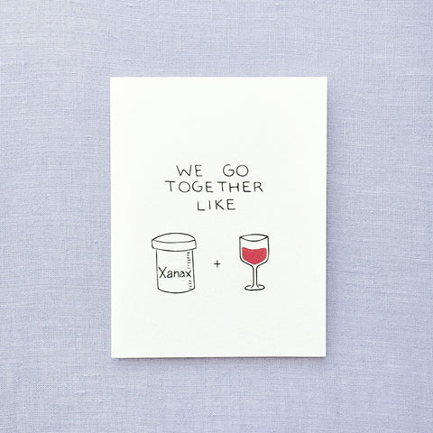 We Go Together Like Xanax and Wine Card