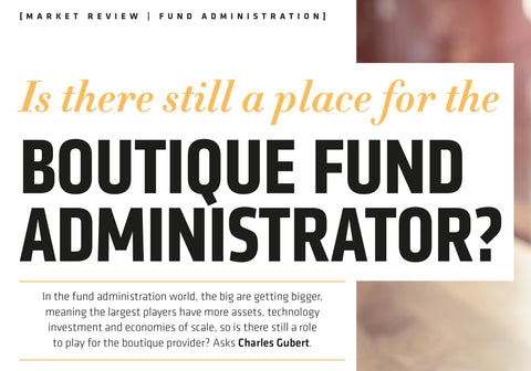 Is there still a place for the Boutique Fund Administrator?