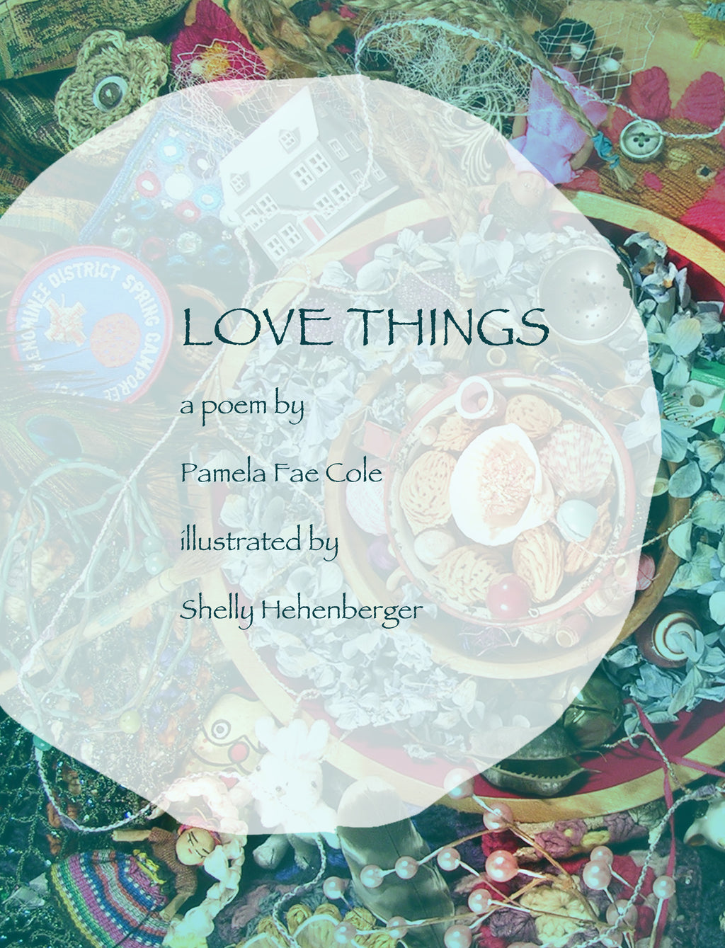 Love Things: a poem by Pamela Fae Cole   (book coming soon)