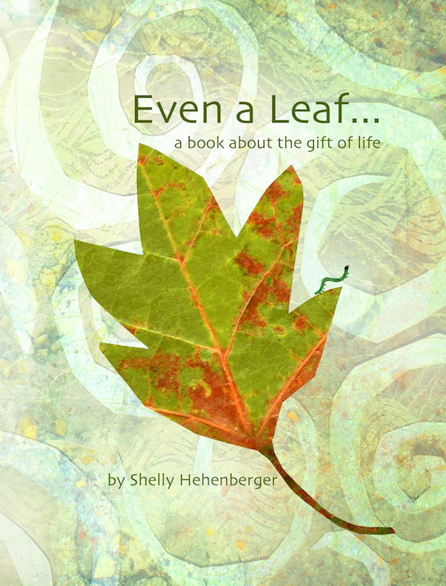 Even a Leaf, 36-page picture book for kids, written and illustrated by Shelly Hehenberger.