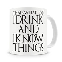 That's What I Do I Drink and I Know Things