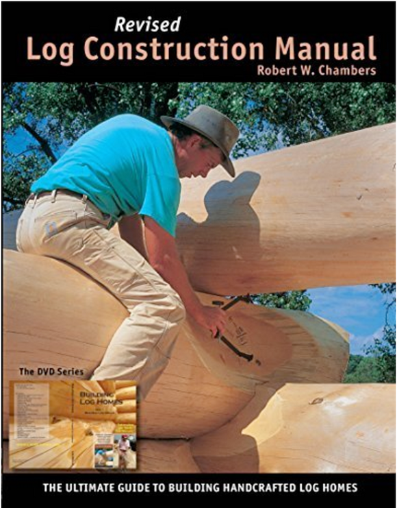 Log Construction Manual Revised Addition by Robert W Chambers