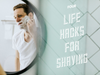 CUT YOURSELF SHAVING? HERE ARE FOUR LIFE HACKS FOR WHEN YOU HACK YOUR FACE.