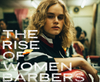 The RISE OF WOMEN BARBERS
