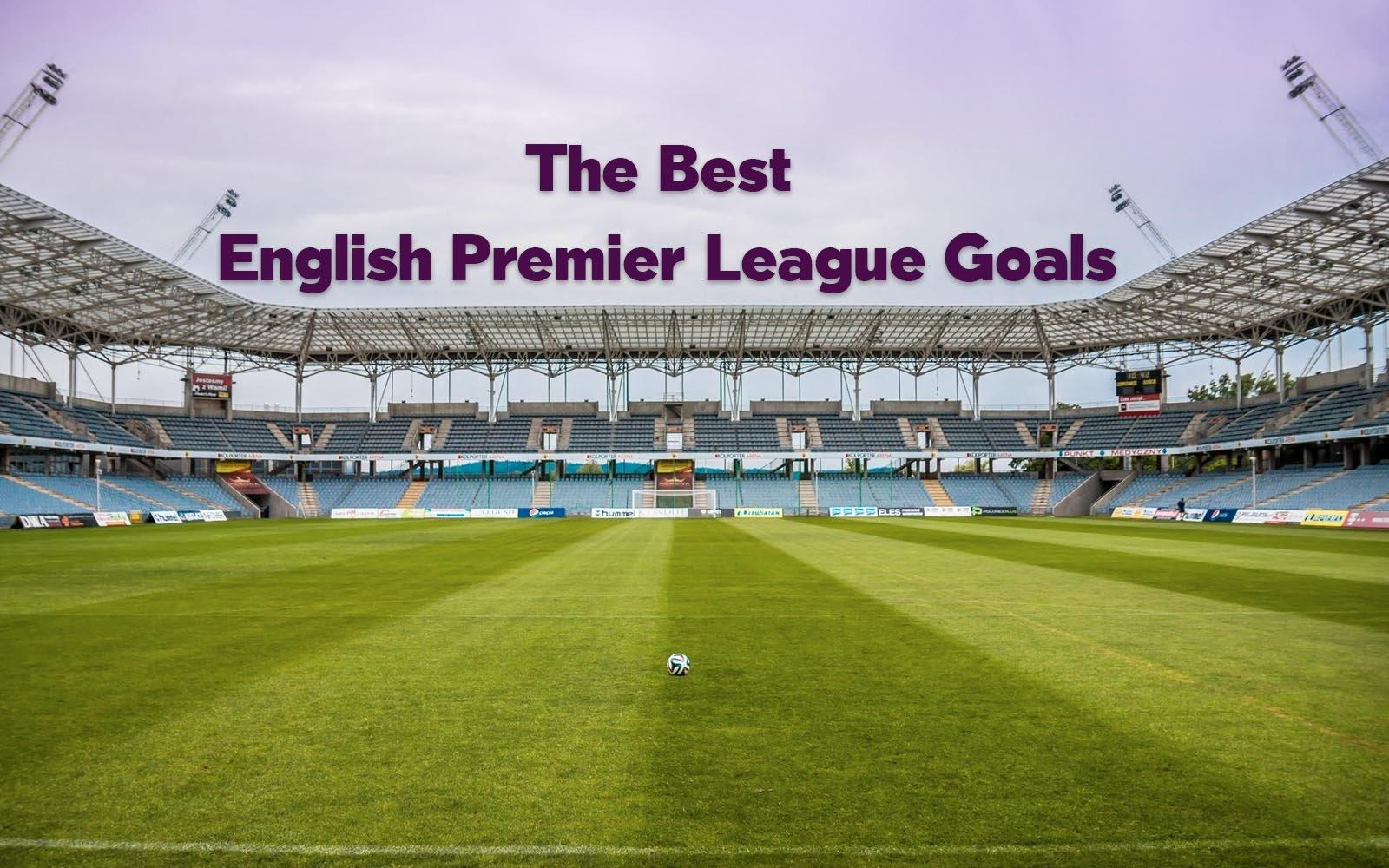 The Top 10 Premier League Soccer Goals of All Time