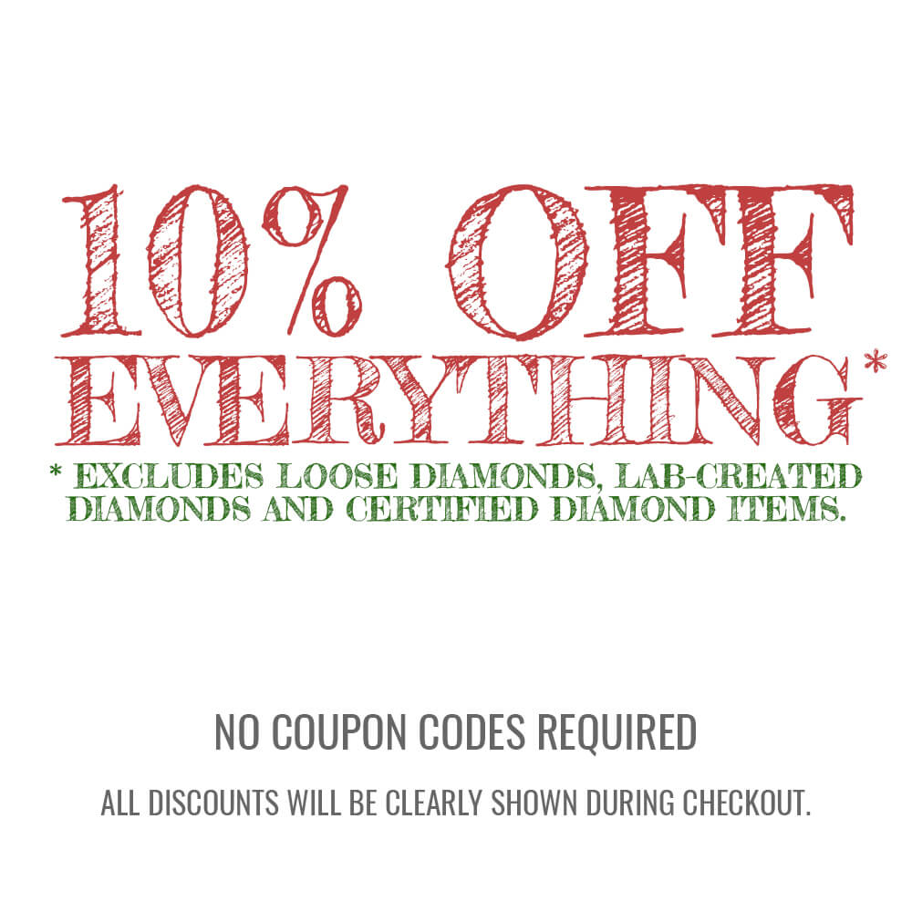 10% Off Everything Sale. EXCEPT for certified loose diamonds, lab grown diamonds and any certified jewelry