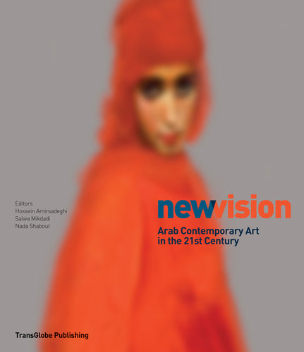 New Vision: Arab Contemporary Art in the 21st Century