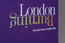 London Burning: Portraits from a Creative City <br /> (Special edition)