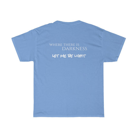 "Where There Is Darkness ""Let Me Be The Light"" T-Shirt"