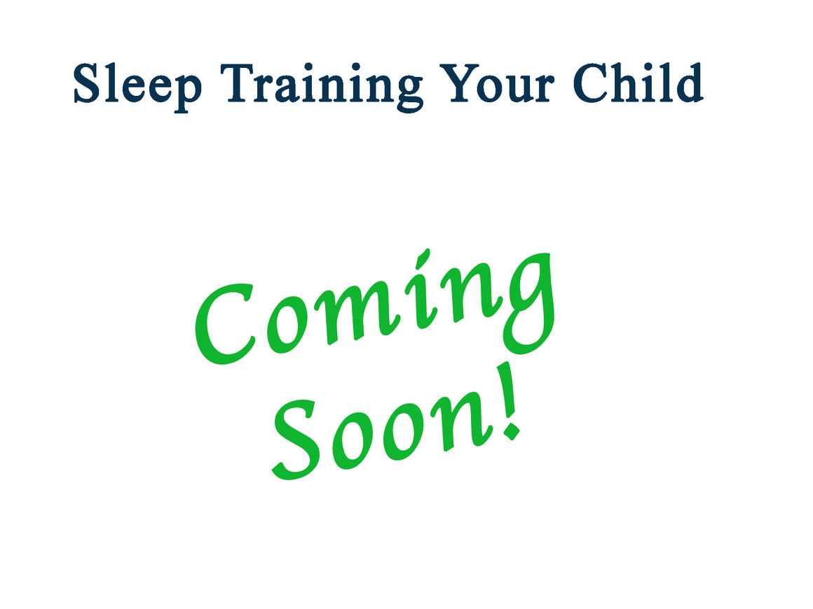 Sleep Training Your Child (Coming Soon!)