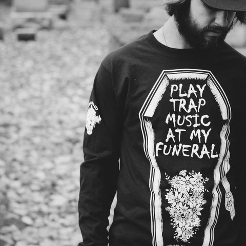 Play Trap Music At My Funeral Long Sleeve Shirt