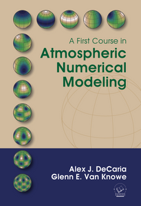 A First Course in Atmospheric Numerical Modeling – A. DeCaria and G. Van Knowe