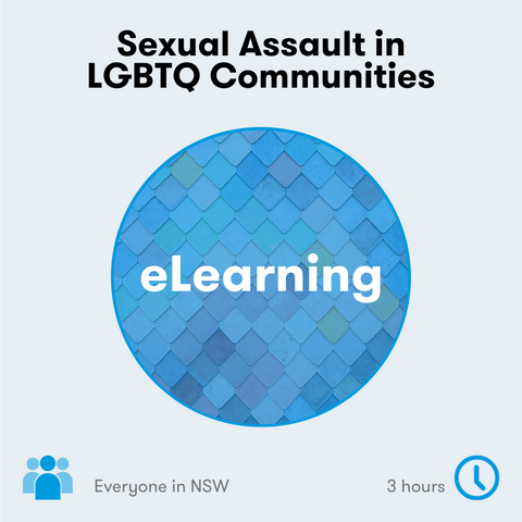 Sexual Assault in LGBTQ Communities eLearning available to everyone in NSW and takes 3 hours