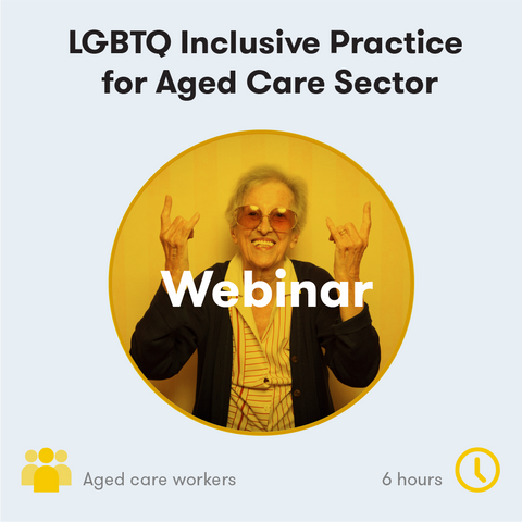 LGBTQ Inclusive Practice for Aged Care Sector Webinar