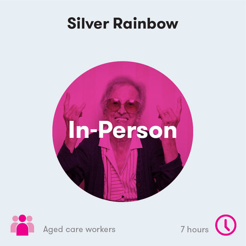 Silver Rainbow: LGBTI Aged Care Awareness In-Person Training