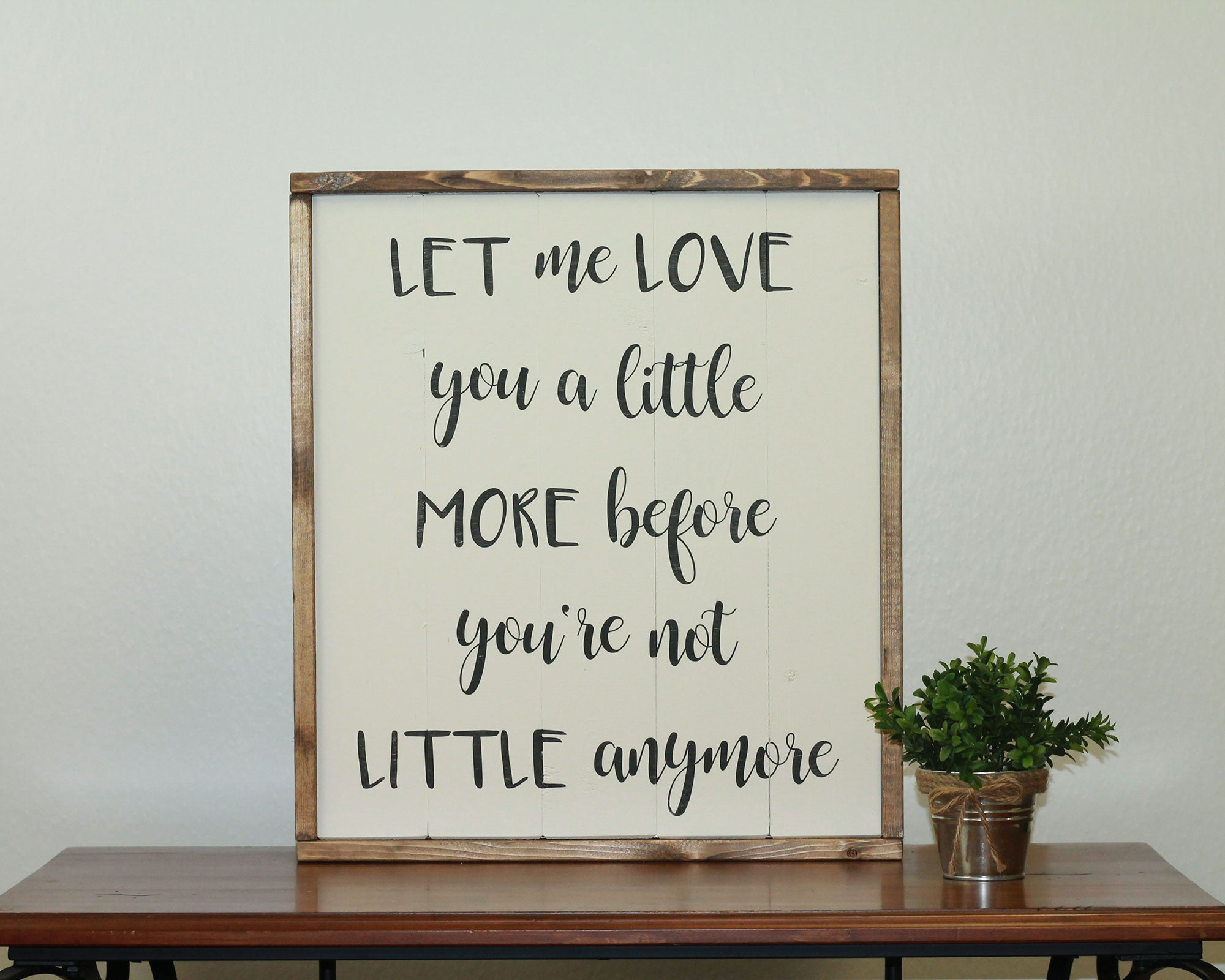 Let Me Love You A Little More | 17 x 20 Classic
