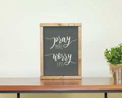 Pray More Worry Less | 8 x 10 Bold