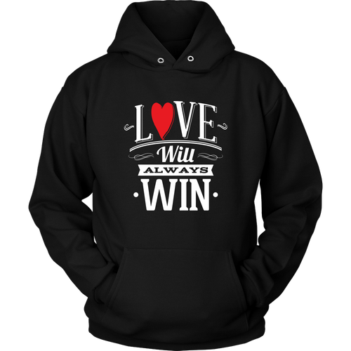 LOVE WILL ALWAYS WIN HOODIE UNISEX
