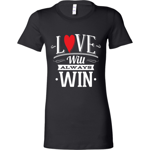 LOVE WILL ALWAYS WIN WOMEN T-SHIRT