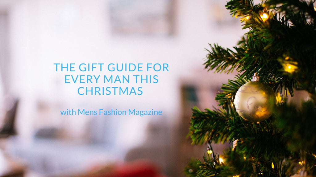 The Gift Guide for every man this Christmas with Mens Fashion Magazine
