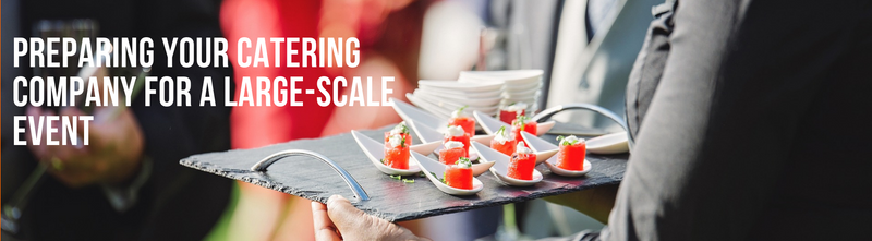 Preparing Your Catering Company for A Large-Scale Event