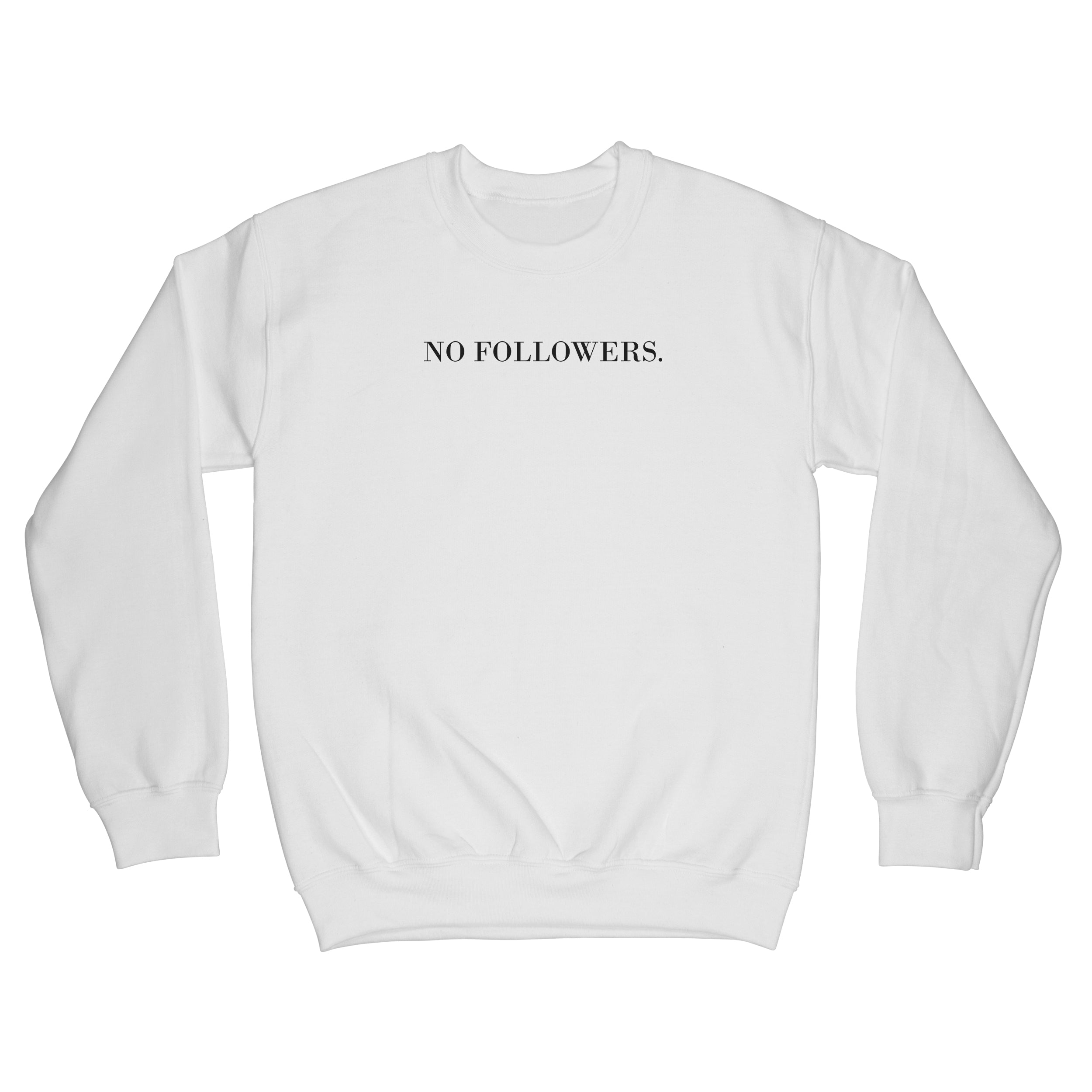 "Sweat ""NO FOLLOWERS."""