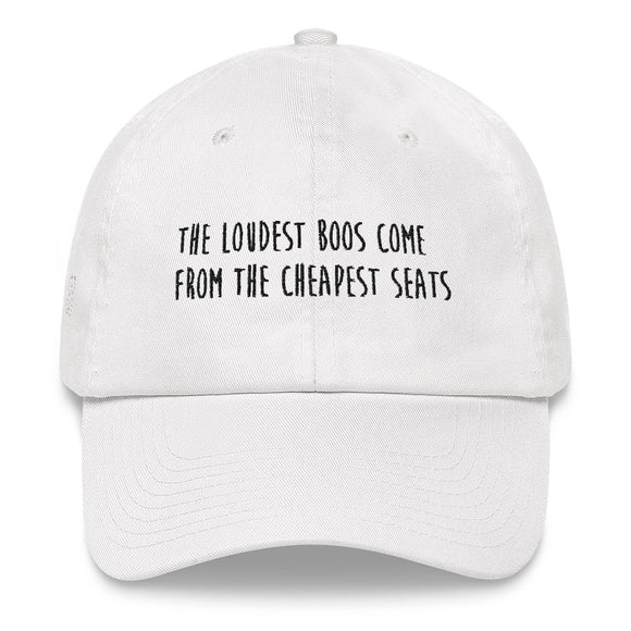 The Loudest Boos Come From The Cheapest Seats - Posimistic Dad Hat