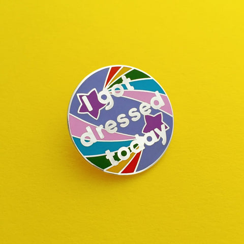 'I Got Dressed Today' Pin