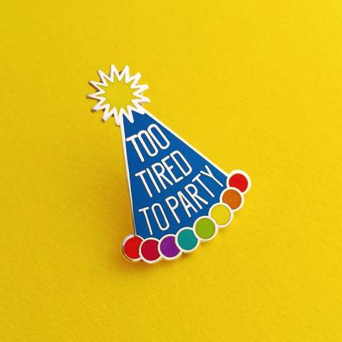 'Too Tired To Party' Pin