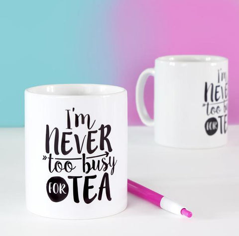 'Never Too Busy For Tea' Mug