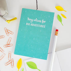 'Tiny Ideas For Big Adventures' Notebook