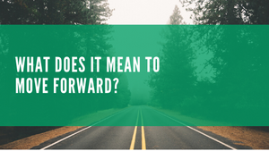 What Does It Mean To Move Forward?