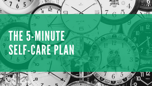 The 5-Minute Self-Care Plan
