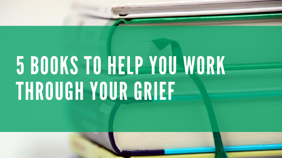 5 Books To Help You Work Through Your Grief