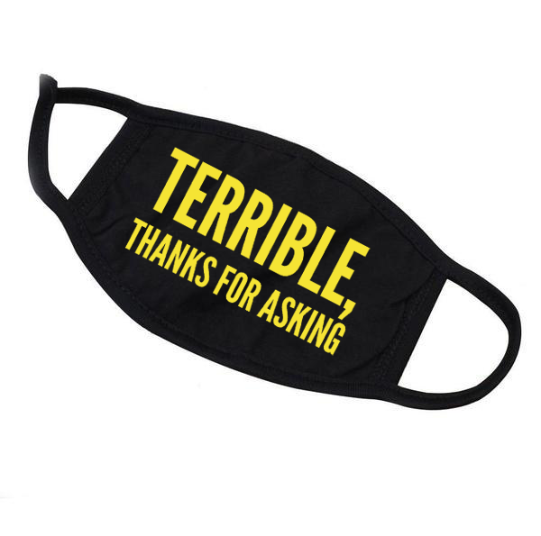 Terrible, Thanks For Asking Reusable Face Mask - Adult