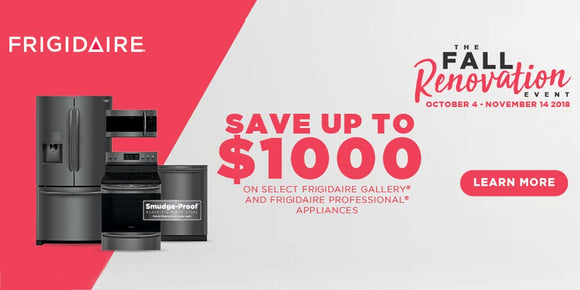 The Fall Renovation Event is on from October 4 to November 14. Save up to $1000 on Frigidaire appliances.