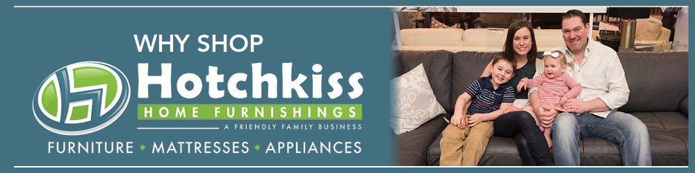 Why Shop Hotchkiss? Discover our story. Hotchkiss Home Furnishings, a friendly, family business. Furniture, Mattresses and Appliances