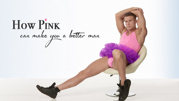 How Pink Can Make You A Better Man!